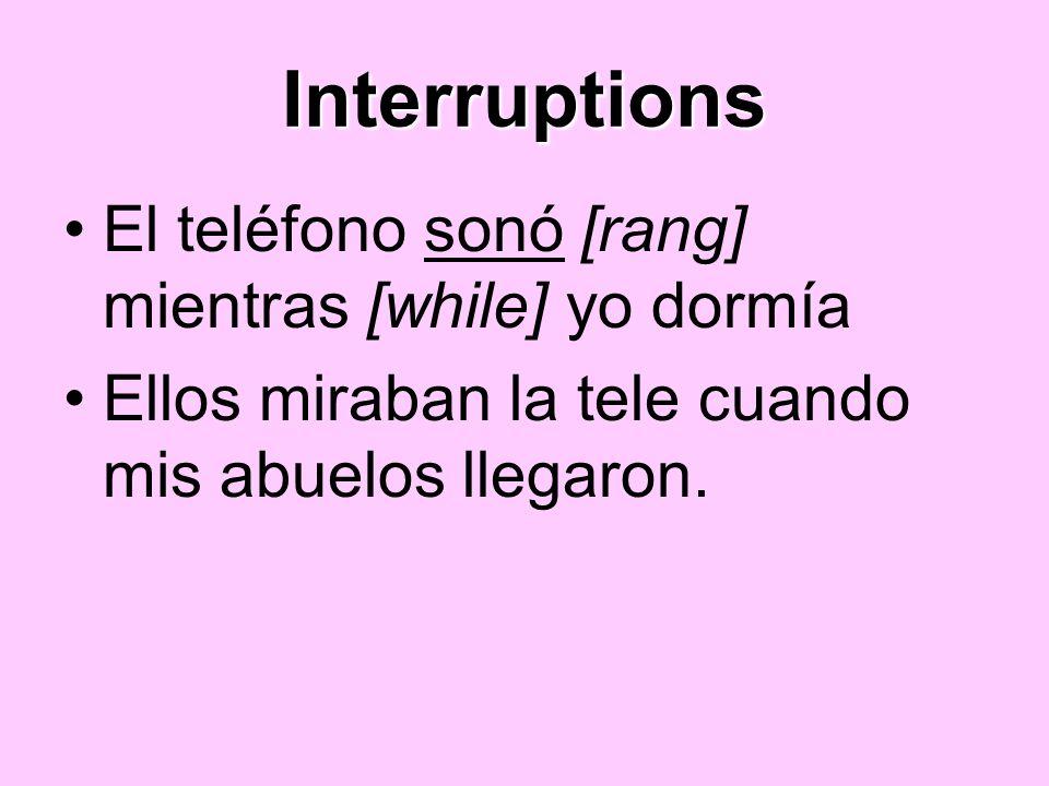 Interruptions El teléfono sonó [rang] mientras [while] yo dormía